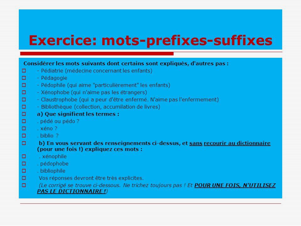 Exercice: mots-prefixes-suffixes Considérer les mots suivants dont certains sont expliqués, d'autres pas : - Pédiatrie (médecine concernant les enfant