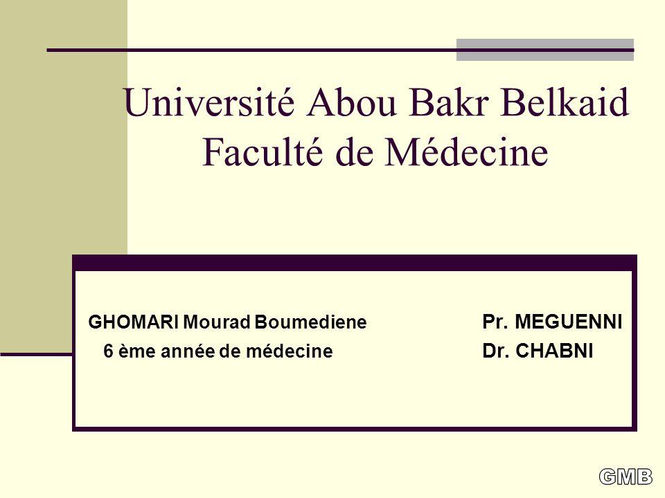 Université Abou Bakr Belkaid Faculté de Médecine GHOMARI Mourad Boumediene Pr.