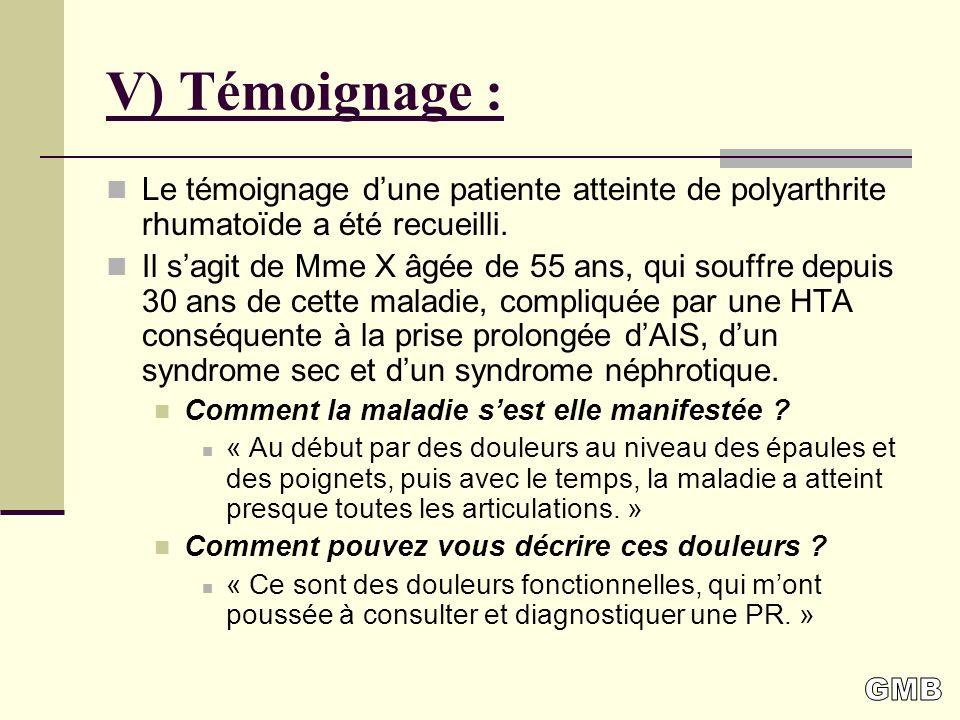 V) Témoignage : Le témoignage dune patiente atteinte de polyarthrite rhumatoïde a été recueilli.