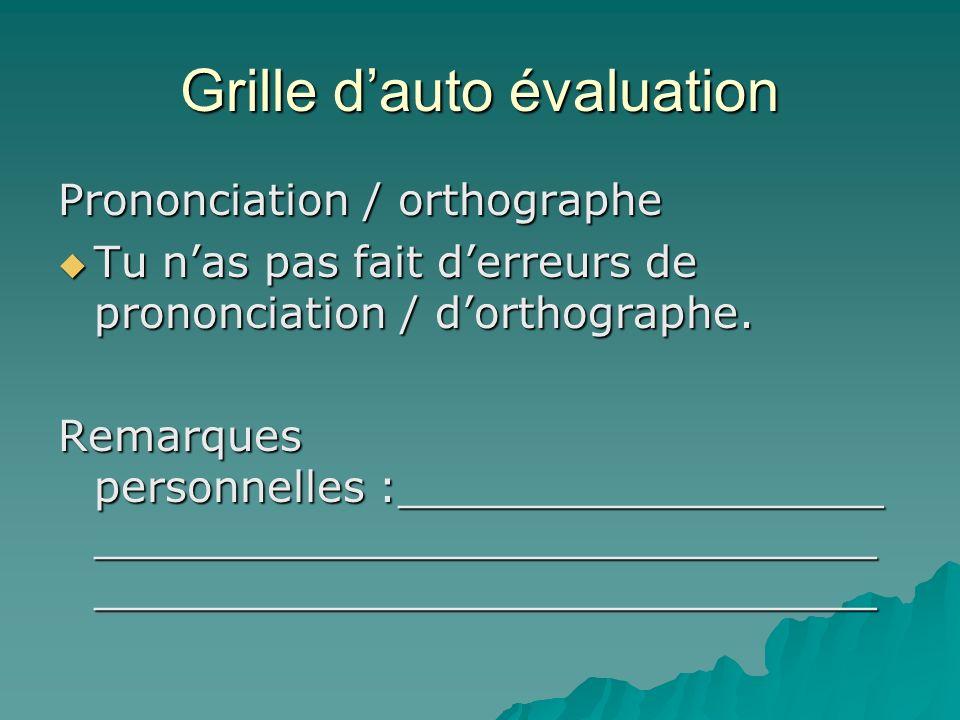 Grille dauto évaluation Prononciation / orthographe Tu nas pas fait derreurs de prononciation / dorthographe.