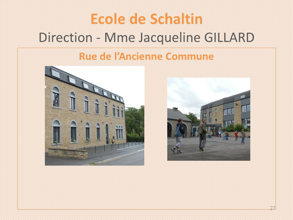 Ecole de Schaltin Direction - Mme Jacqueline GILLARD Rue de lAncienne Commune 27