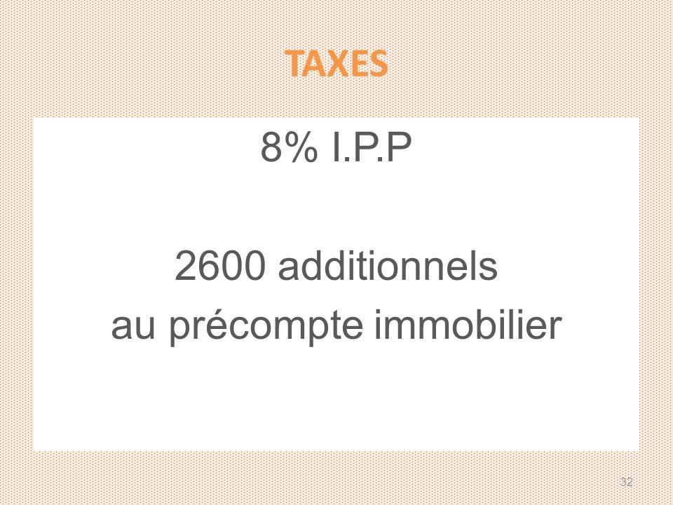 TAXES 8% I.P.P 2600 additionnels au précompte immobilier 32