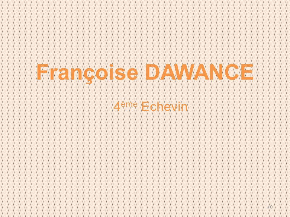 Françoise DAWANCE 4 ème Echevin 40