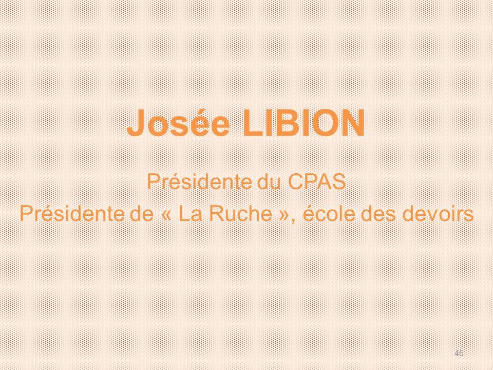Josée LIBION Présidente du CPAS Présidente de « La Ruche », école des devoirs 46