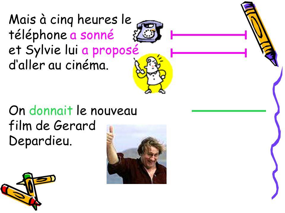 Mais à cinq heures le téléphone a sonné et Sylvie lui a proposé daller au cinéma. On donnait le nouveau film de Gerard Depardieu.