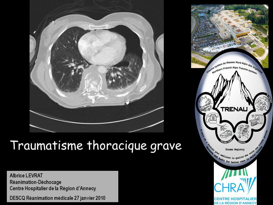 Albrice LEVRAT Réanimation-Déchocage Centre Hospitalier de la Région dAnnecy DESCQ Réanimation médicale 27 janvier 2010 Traumatisme thoracique grave