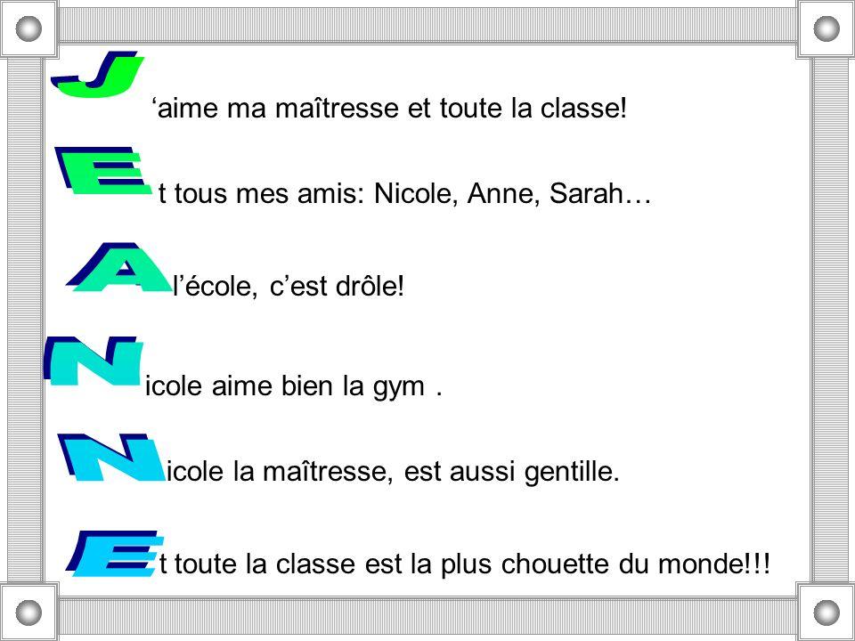 aime ma maîtresse et toute la classe! t tous mes amis: Nicole, Anne, Sarah… lécole, cest drôle! icole aime bien la gym. icole la maîtresse, est aussi