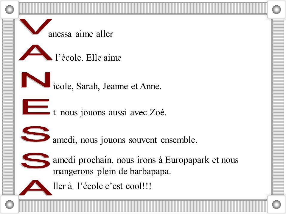 anessa aime aller lécole. Elle aime icole, Sarah, Jeanne et Anne. t nous jouons aussi avec Zoé. amedi prochain, nous irons à Europapark et nous manger