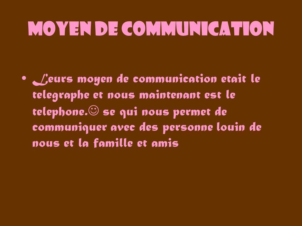 Moyen de communication Leurs moyen de communication etait le telegraphe et nous maintenant est le telephone. se qui nous permet de communiquer avec de