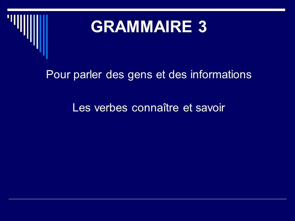 Pour parler des gens et des informations Les verbes connaître et savoir GRAMMAIRE 3