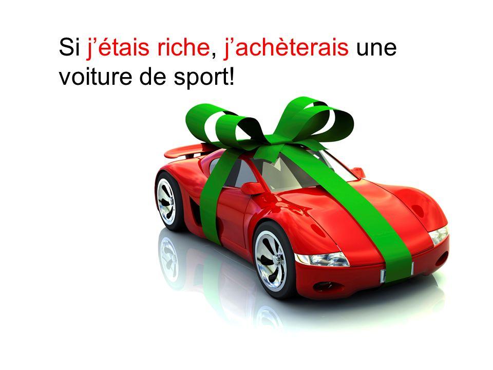 Si jétais riche, jachèterais une voiture de sport!