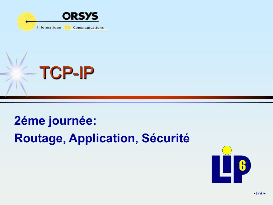 -160- TCP-IPTCP-IP 2éme journée: Routage, Application, Sécurité