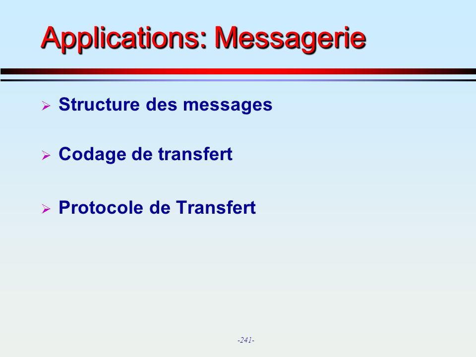 -241- Applications: Messagerie Structure des messages Codage de transfert Protocole de Transfert