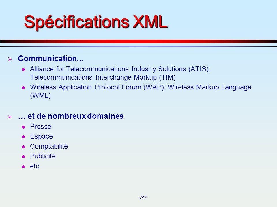 -267- Spécifications XML Communication... l Alliance for Telecommunications Industry Solutions (ATIS): Telecommunications Interchange Markup (TIM) l W
