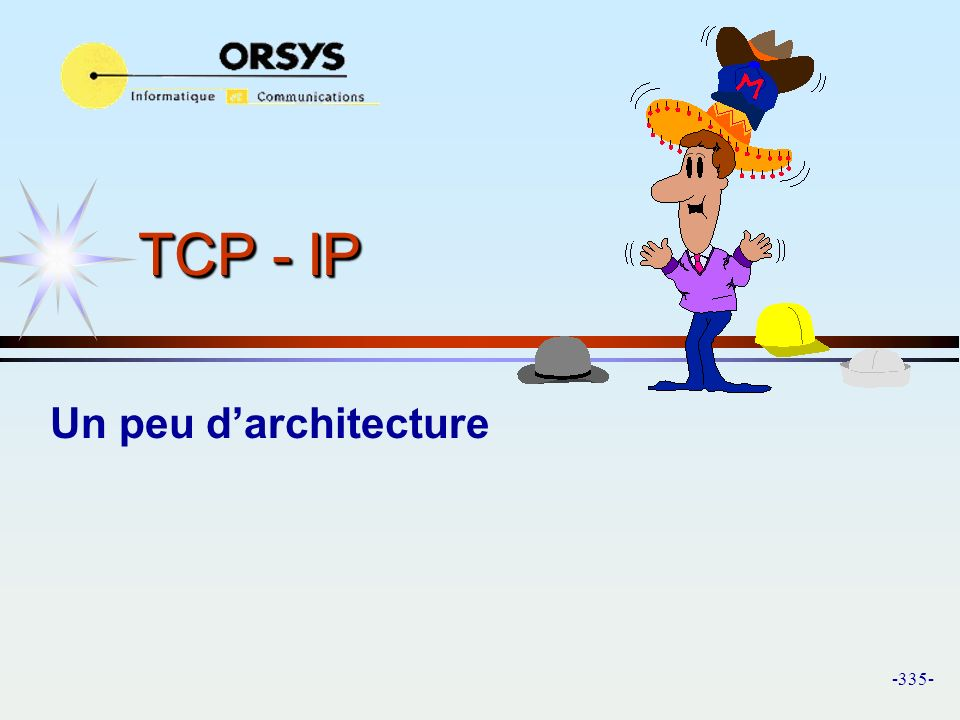-335- TCP - IP Un peu darchitecture