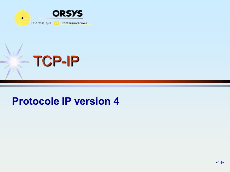 -44- TCP-IPTCP-IP Protocole IP version 4