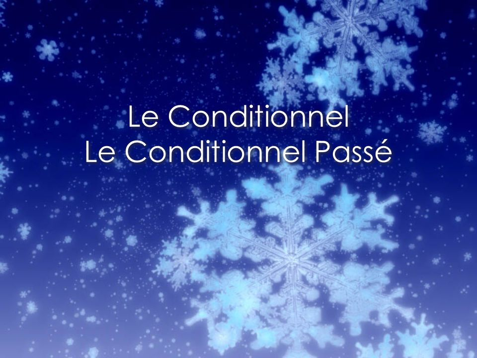 Le Conditionnel Le Conditionnel Passé