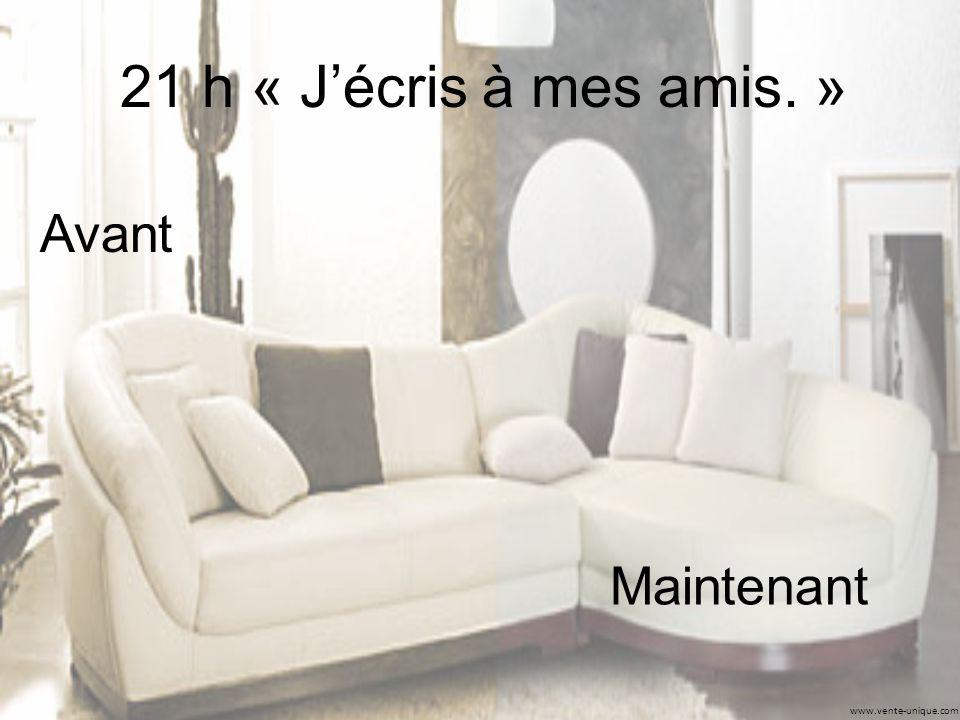 www.vente-unique.com 21 h « Jécris à mes amis. » Avant Maintenant