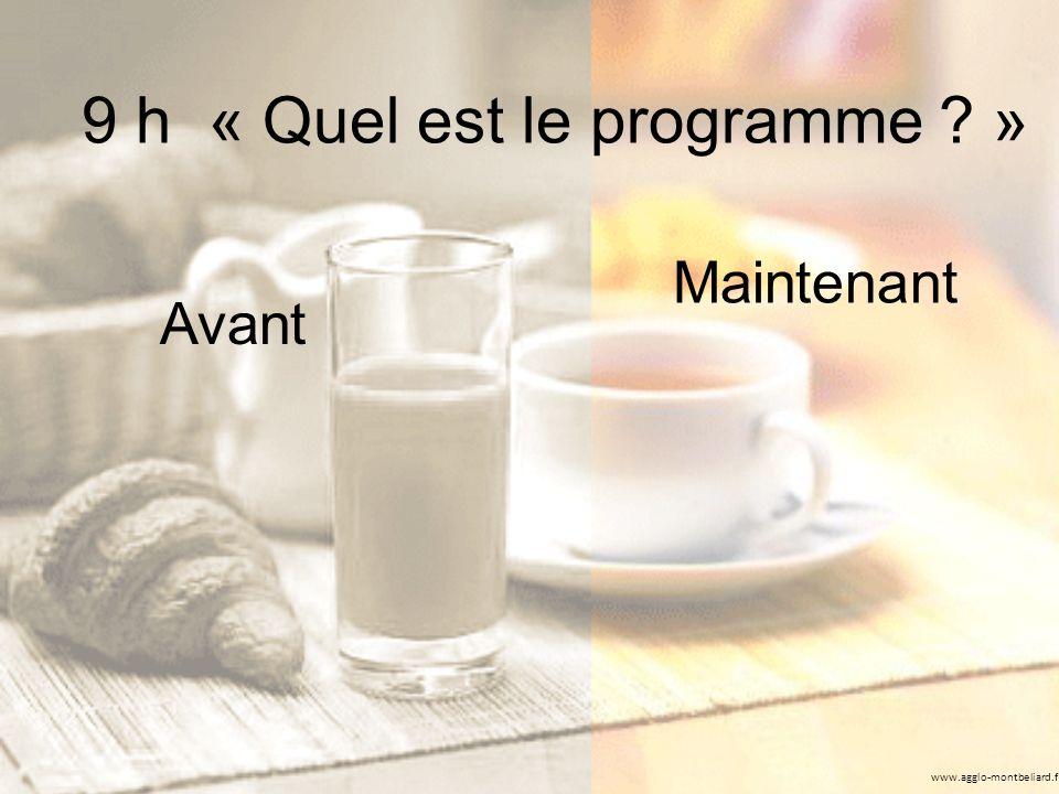 www.agglo-montbeliard.f r 9 h « Quel est le programme ? » Avant Maintenant