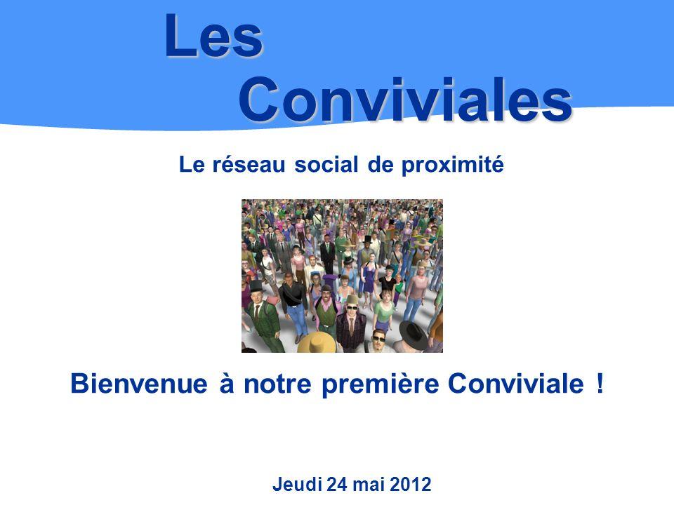 Le réseau social de proximité Les Conviviales Bienvenue à notre première Conviviale .