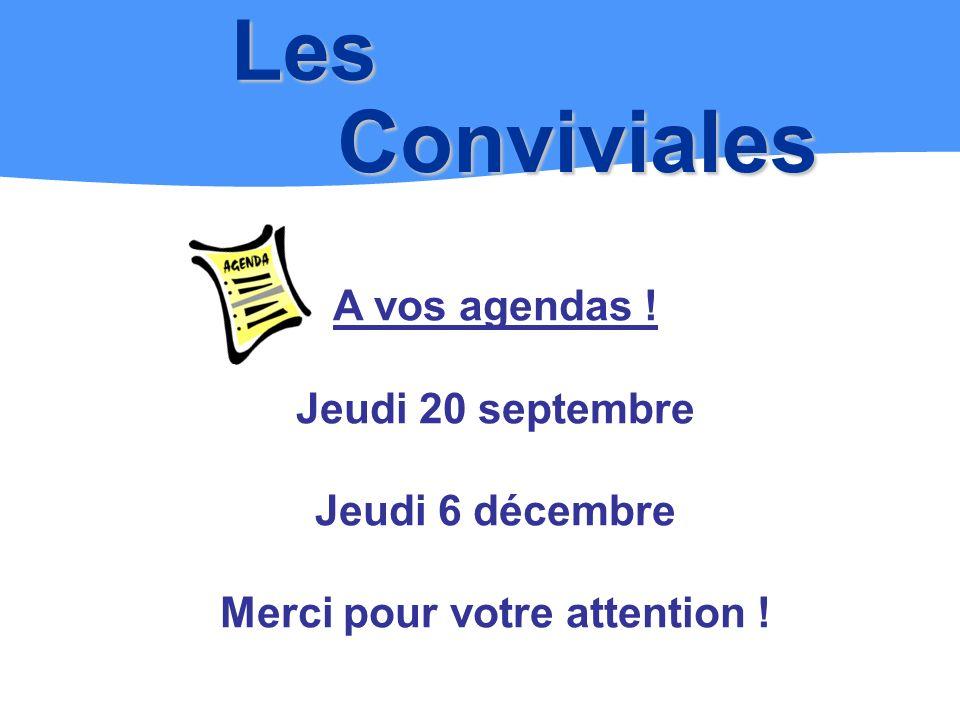 Les Conviviales A vos agendas ! Jeudi 20 septembre Jeudi 6 décembre Merci pour votre attention !