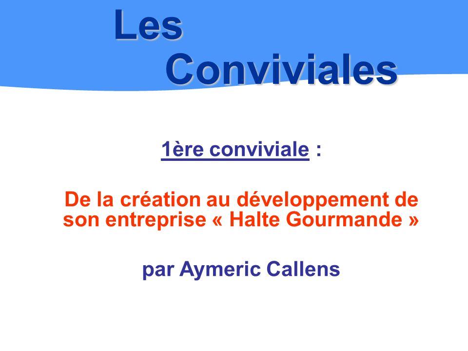 Les Conviviales 1ère conviviale : De la création au développement de son entreprise « Halte Gourmande » par Aymeric Callens