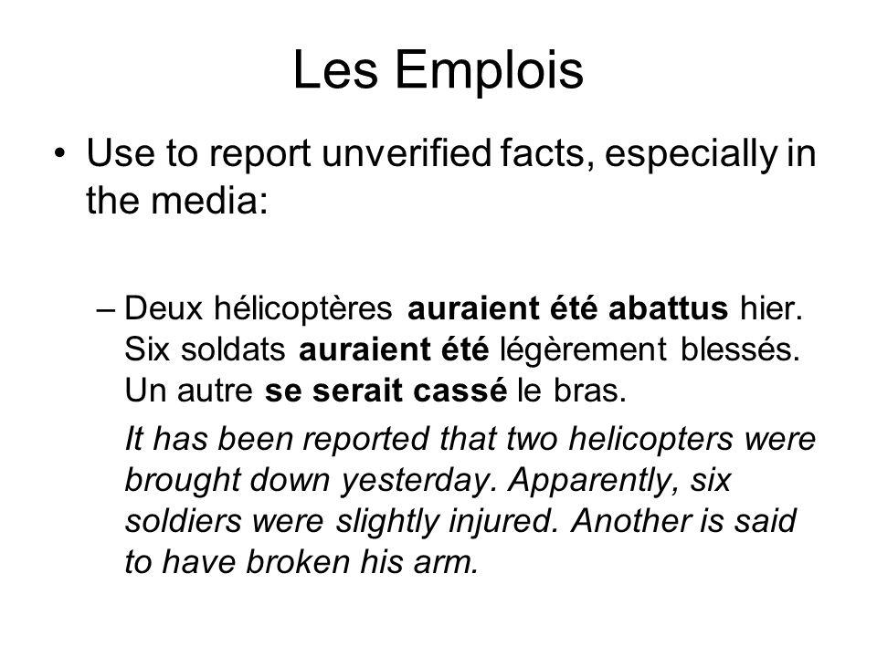 Les Emplois Use to report unverified facts, especially in the media: –Deux hélicoptères auraient été abattus hier. Six soldats auraient été légèrement