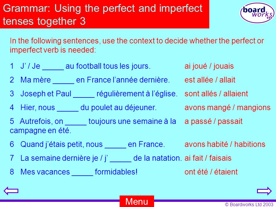 © Boardworks Ltd 2003 Grammar: Using the perfect and imperfect tenses together 3 In the following sentences, use the context to decide whether the per