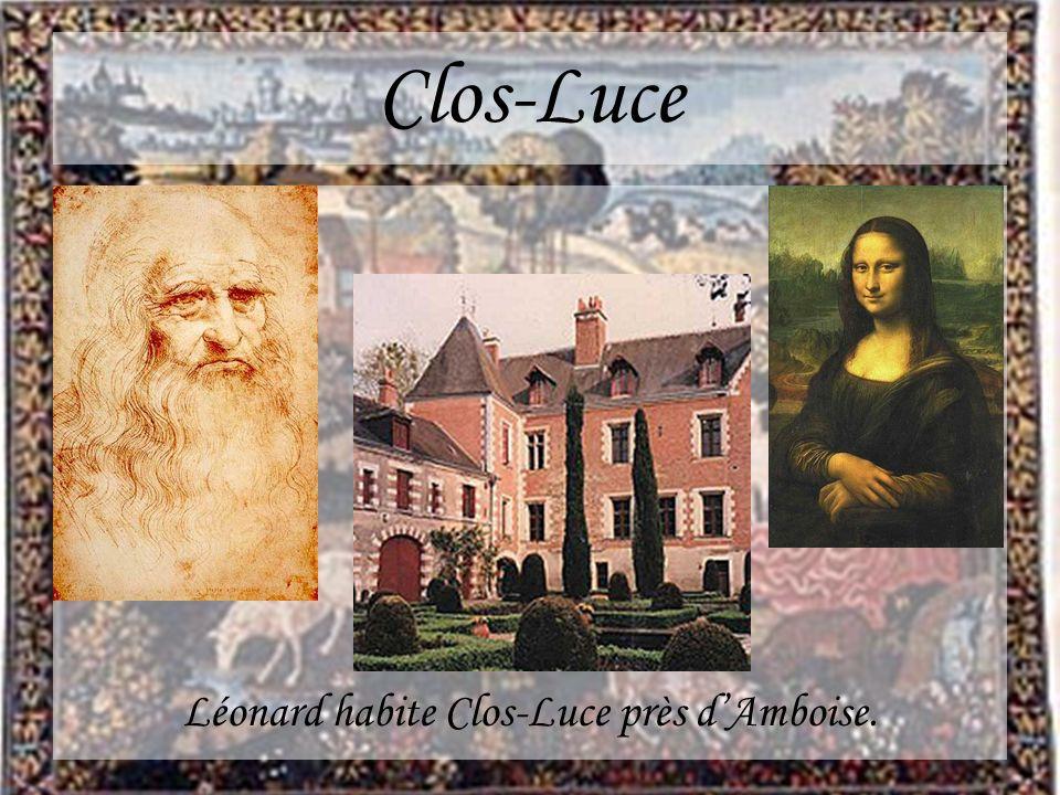 Clos-Luce Léonard habite Clos-Luce près dAmboise.