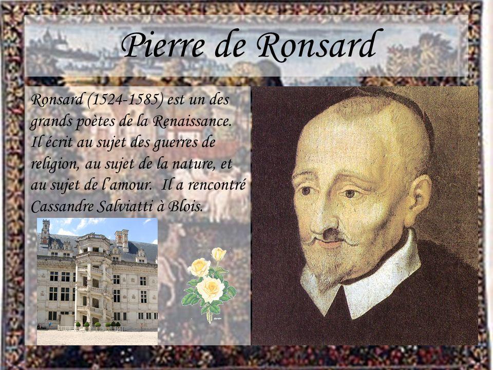 Pierre de Ronsard Ronsard (1524-1585) est un des grands poètes de la Renaissance. Il écrit au sujet des guerres de religion, au sujet de la nature, et