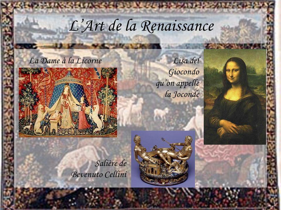LArt de la Renaissance La Dame à la Licorne Salière de Bevenuto Cellini Lisa del Giocondo quon appelle la Joconde