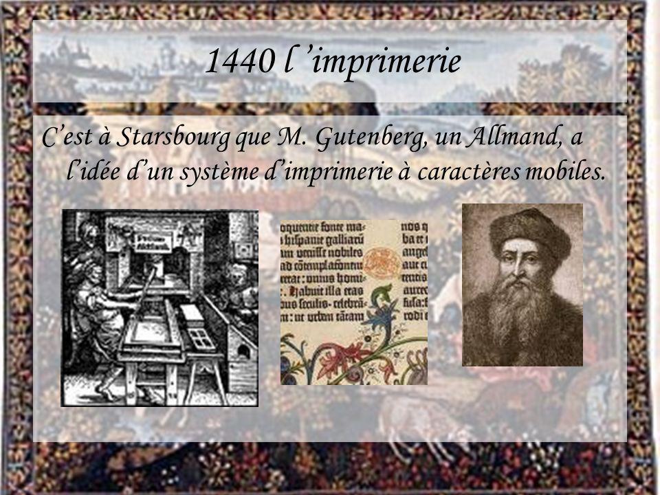 1440 l imprimerie Cest à Starsbourg que M. Gutenberg, un Allmand, a lidée dun système dimprimerie à caractères mobiles.