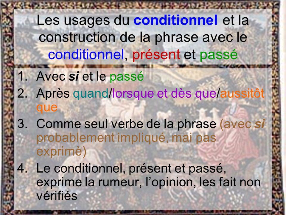Les usages du conditionnel et la construction de la phrase avec le conditionnel, présent et passé 1.Avec si et le passé 2.Après quand/lorsque et dès q