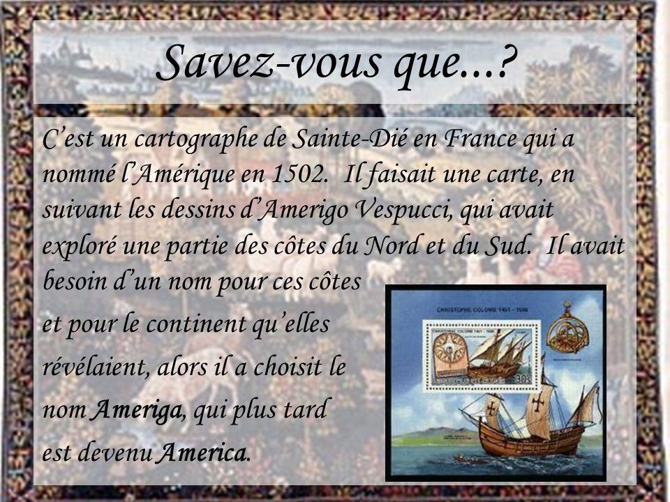 Savez-vous que...? Cest un cartographe de Sainte-Dié en France qui a nommé lAmérique en 1502. Il faisait une carte, en suivant les dessins dAmerigo Ve