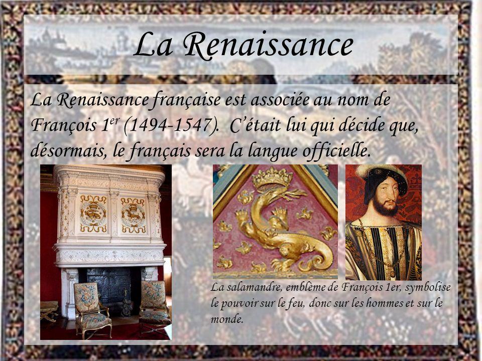 La Renaissance La Renaissance française est associée au nom de François 1 er (1494-1547). Cétait lui qui décide que, désormais, le français sera la la