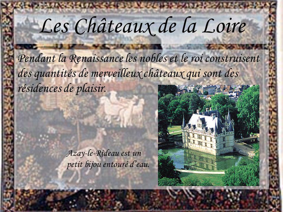 Les Châteaux de la Loire Pendant la Renaissance les nobles et le roi construisent des quantités de merveilleux châteaux qui sont des résidences de pla