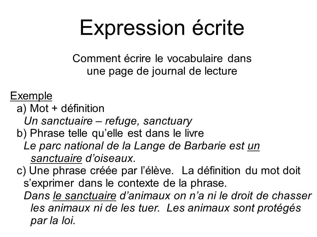 Expression écrite Comment écrire le vocabulaire dans une page de journal de lecture Exemple a) Mot + définition Un sanctuaire – refuge, sanctuary b) P