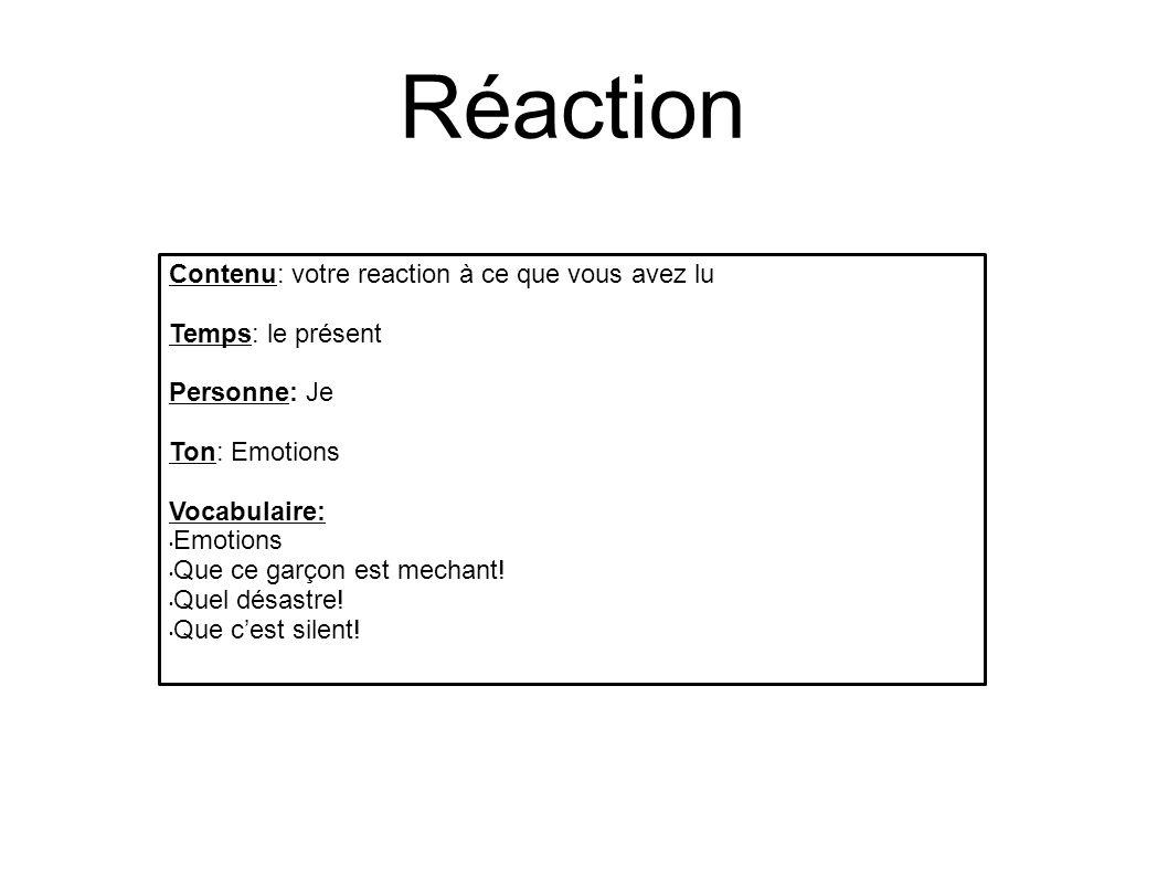 Réaction Contenu: votre reaction à ce que vous avez lu Temps: le présent Personne: Je Ton: Emotions Vocabulaire: Emotions Que ce garçon est mechant! Q