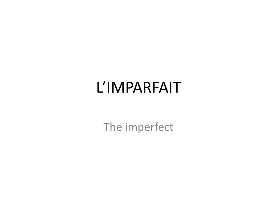 LIMPARFAIT The imperfect