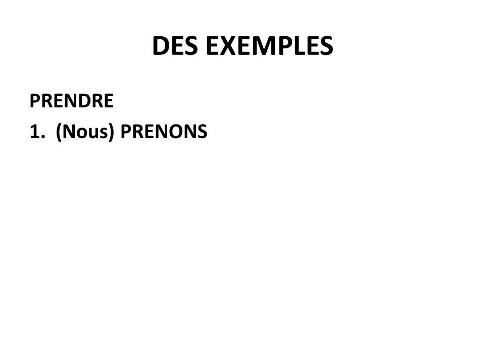 DES EXEMPLES PRENDRE 1. (Nous) PRENONS