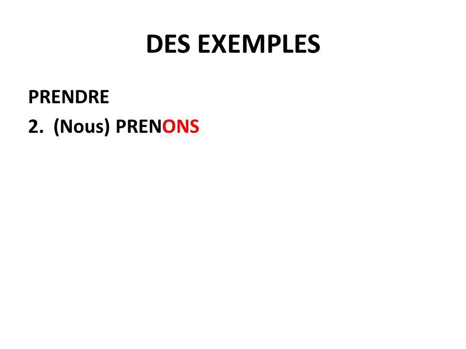 DES EXEMPLES PRENDRE 2. (Nous) PRENONS