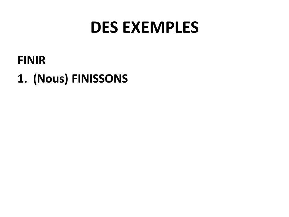 DES EXEMPLES FINIR 1. (Nous) FINISSONS