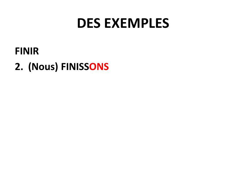 DES EXEMPLES FINIR 2. (Nous) FINISSONS