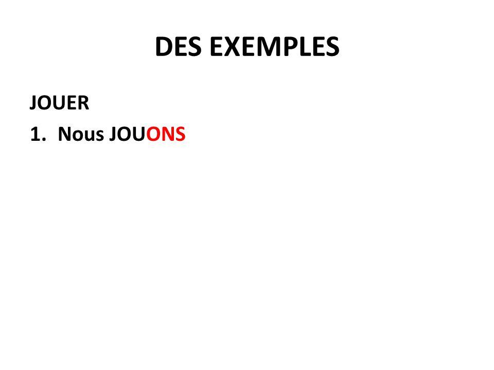 DES EXEMPLES JOUER 2. (Nous) JOU