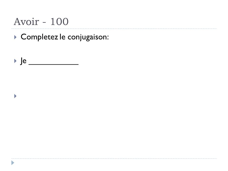 Avoir - 100 Completez le conjugaison: Je ___________ Answer – avais eu