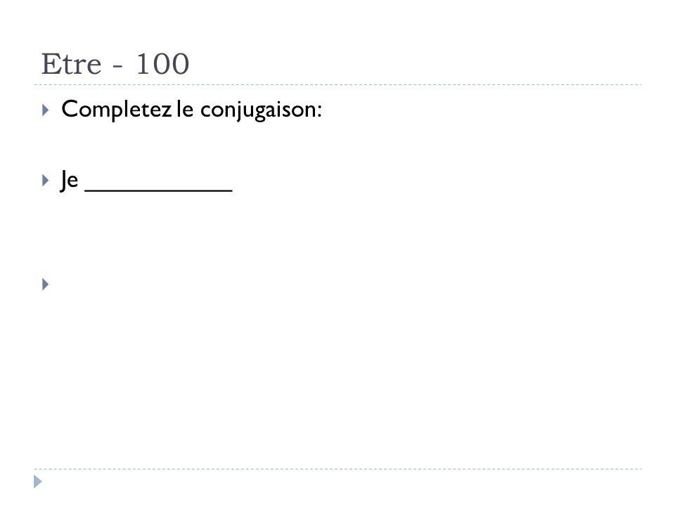 Etre - 100 Completez le conjugaison: Je ___________ Answer – avais ete
