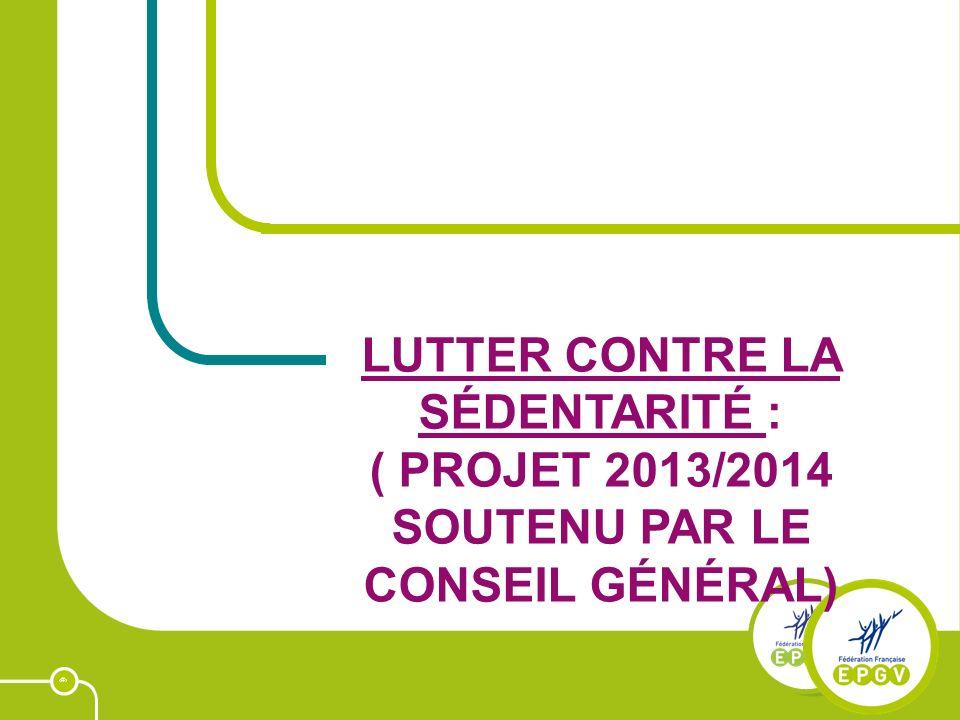1 LUTTER CONTRE LA SÉDENTARITÉ : ( PROJET 2013/2014 SOUTENU PAR LE CONSEIL GÉNÉRAL)