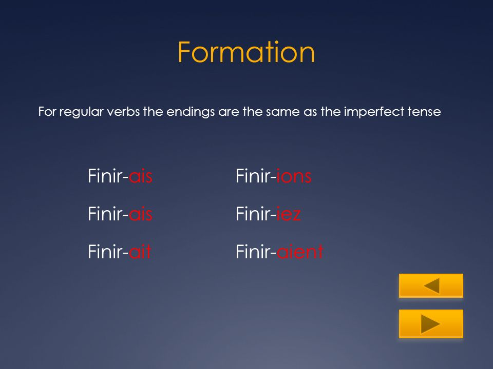 Irregular Formation Some verbs are irregular, only way to know them is memorization.