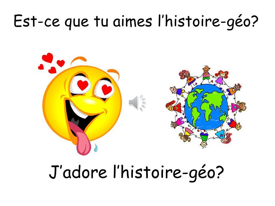 Je déteste lhistoire Est-ce que tu aimes lhistoire?