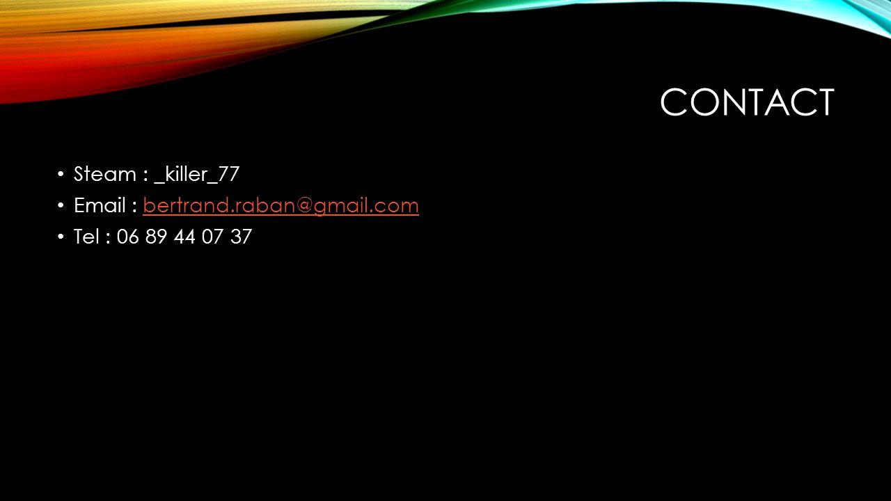 CONTACT Steam : _killer_77 Email : bertrand.raban@gmail.combertrand.raban@gmail.com Tel : 06 89 44 07 37